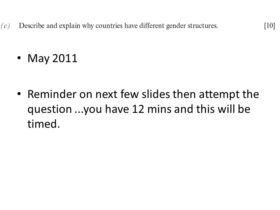 May 2011 Reminder on next few slides then attempt the question...you have 12 mins and this will be timed.