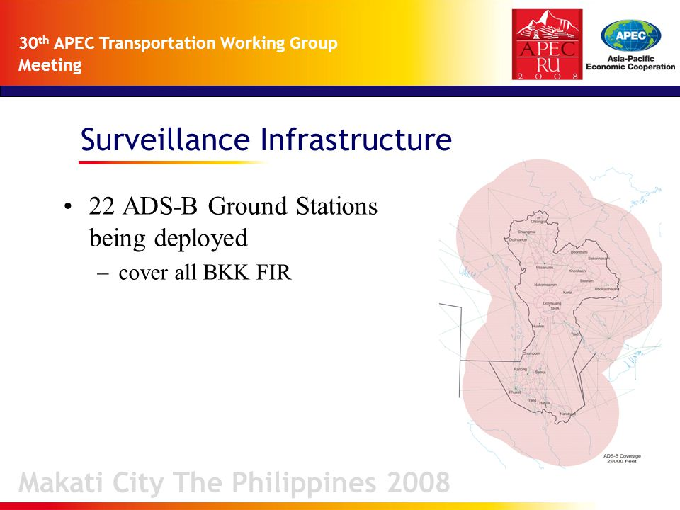 Surveillance Infrastructure Makati City The Philippines 2008 30 th APEC Transportation Working Group Meeting 22 ADS-B Ground Stations being deployed –cover all BKK FIR