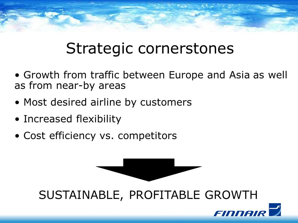 Growth from traffic between Europe and Asia as well as from near-by areas Most desired airline by customers Increased flexibility Cost efficiency vs.
