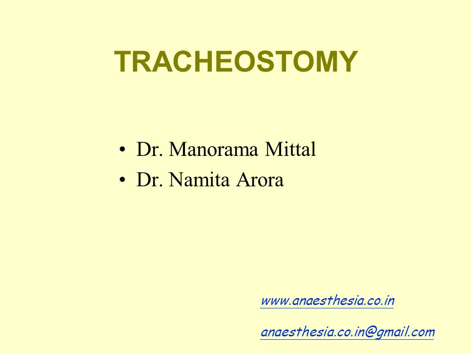 TRACHEOSTOMY Dr. Manorama Mittal Dr. Namita Arora www.anaesthesia.co.in anaesthesia.co.in@gmail.com
