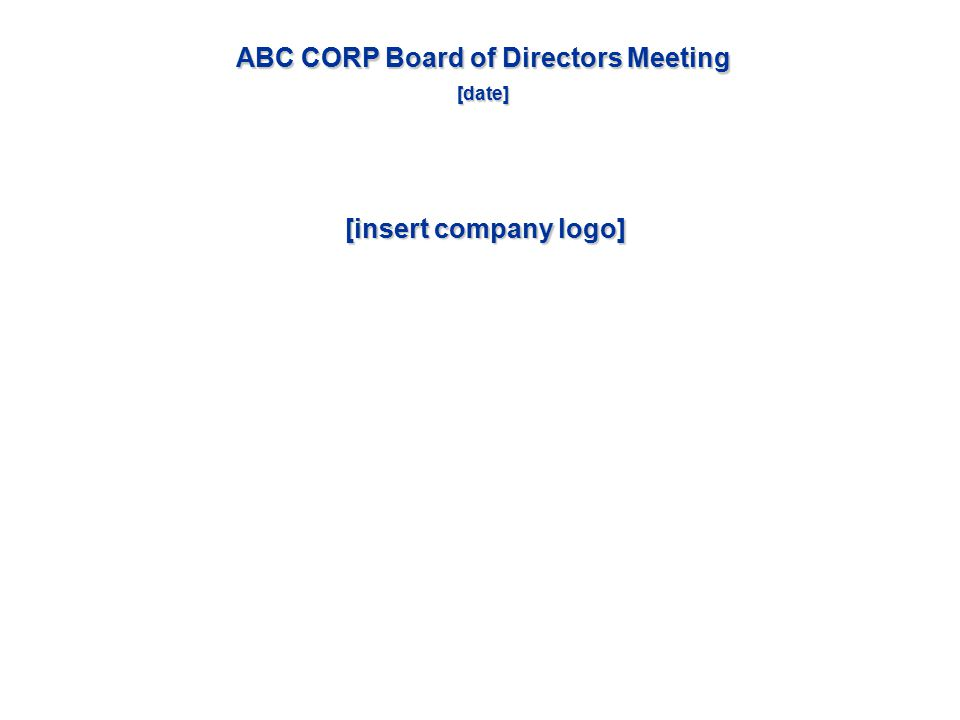 ABC CORP Board of Directors Meeting [date] [insert company logo]