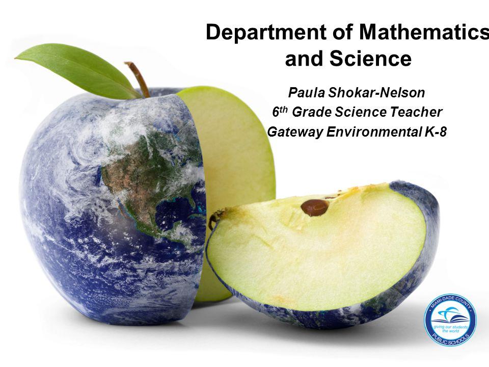Paula Shokar-Nelson 6 th Grade Science Teacher Gateway Environmental K-8 Department of Mathematics and Science