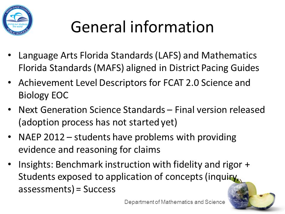 General information Language Arts Florida Standards (LAFS) and Mathematics Florida Standards (MAFS) aligned in District Pacing Guides Achievement Leve