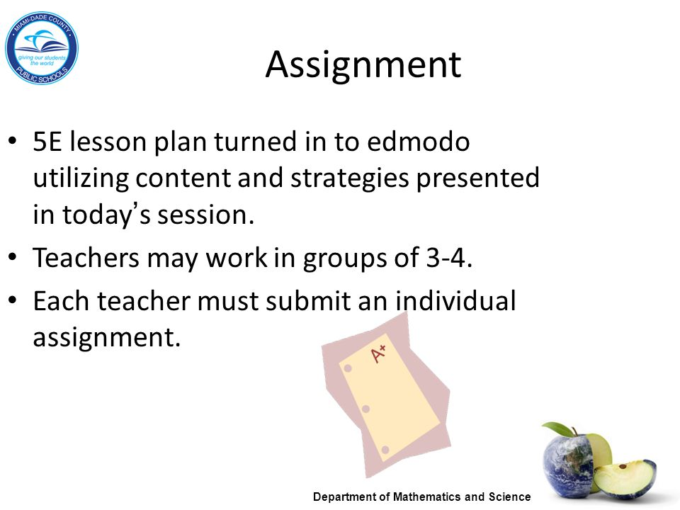 Assignment 5E lesson plan turned in to edmodo utilizing content and strategies presented in today's session. Teachers may work in groups of 3-4. Each