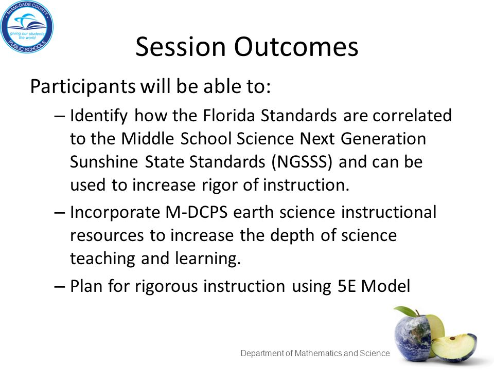 Session Outcomes Participants will be able to: – Identify how the Florida Standards are correlated to the Middle School Science Next Generation Sunshi