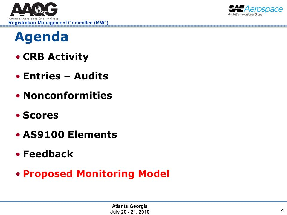 Atlanta Georgia July 20 - 21, 2010 Registration Management Committee (RMC) 4 Agenda CRB Activity Entries – Audits Nonconformities Scores AS9100 Elements Feedback Proposed Monitoring Model