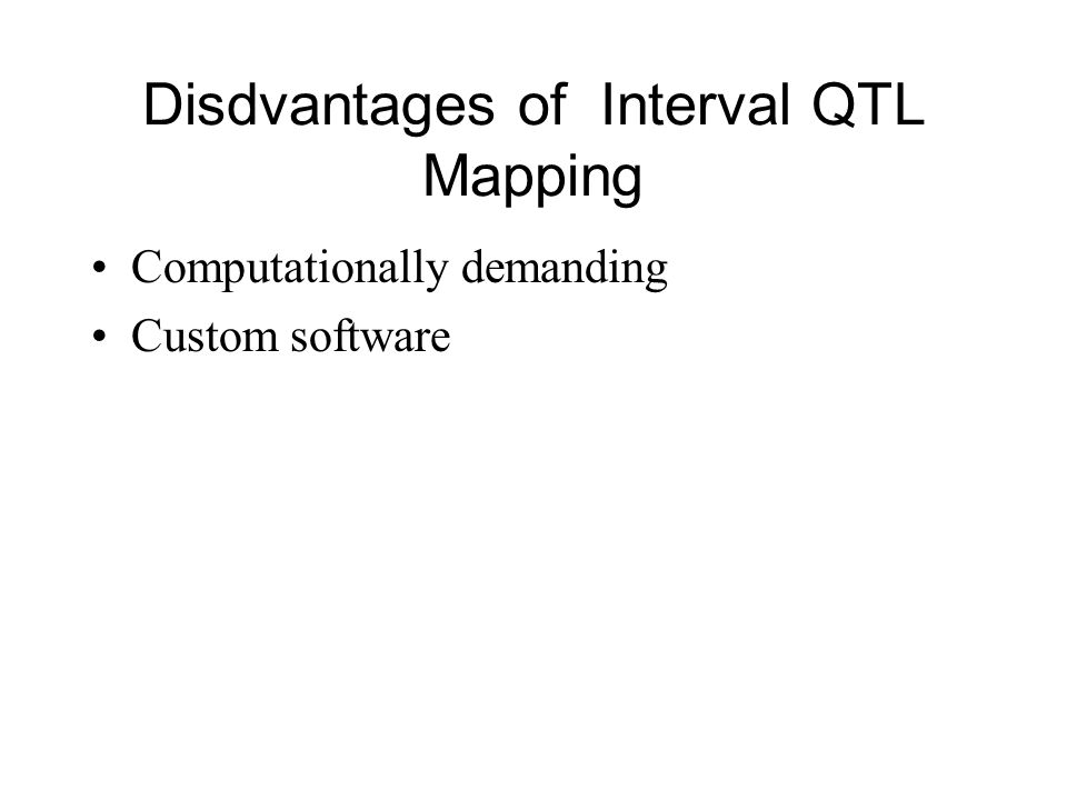 Disdvantages of Interval QTL Mapping Computationally demanding Custom software