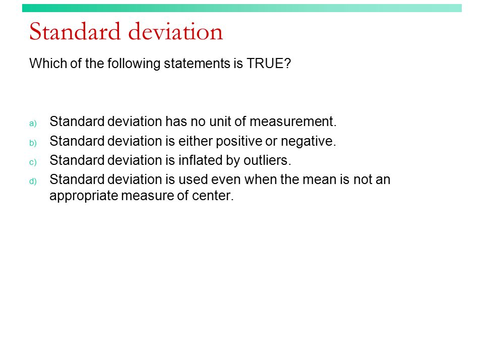 Standard deviation Which of the following statements is TRUE.