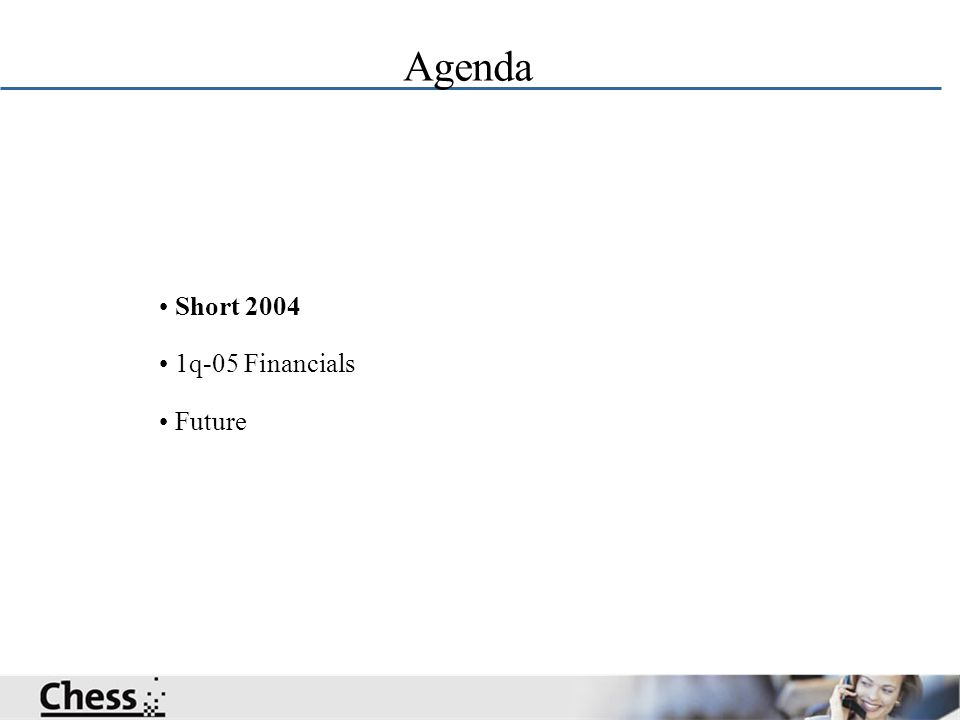 Agenda Short 2004 1q-05 Financials Future