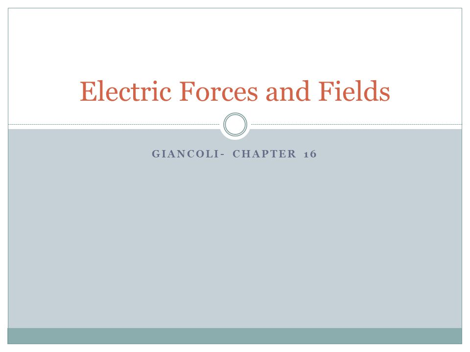 GIANCOLI- CHAPTER 16 Electric Forces and Fields
