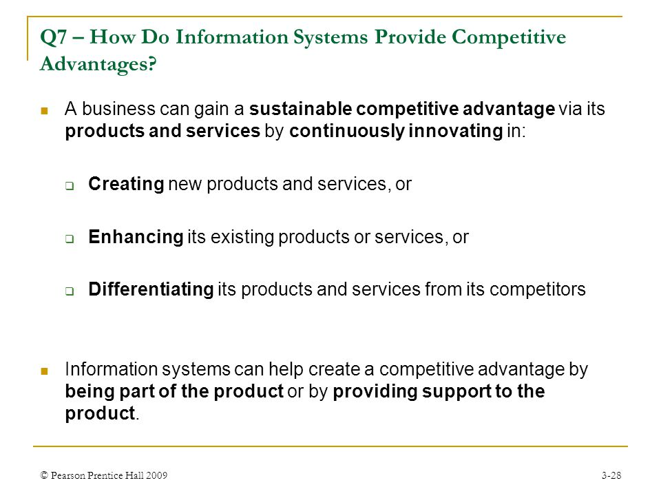 © Pearson Prentice Hall 20093-28 A business can gain a sustainable competitive advantage via its products and services by continuously innovating in: