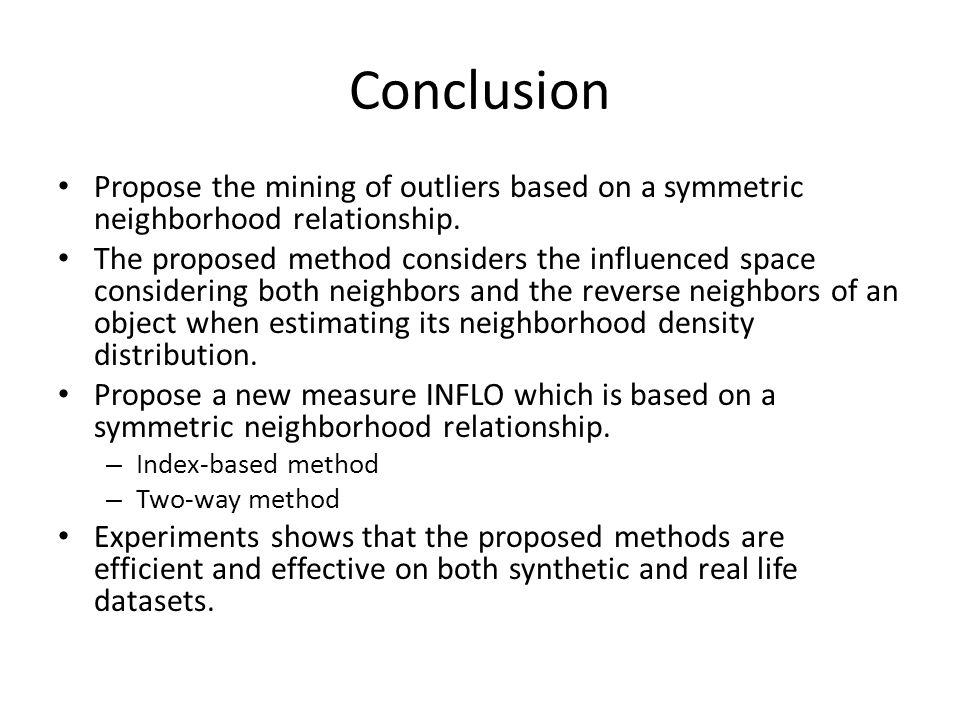 Conclusion Propose the mining of outliers based on a symmetric neighborhood relationship.