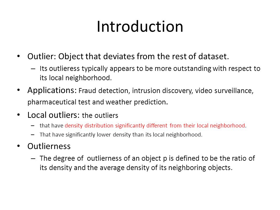 Introduction Outlier: Object that deviates from the rest of dataset.