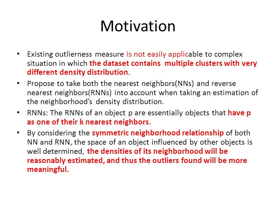 Motivation Existing outlierness measure is not easily applicable to complex situation in which the dataset contains multiple clusters with very different density distribution.