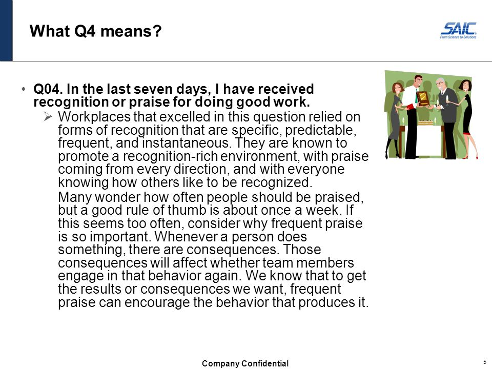 Company Confidential 5 What Q4 means? Q04. In the last seven days, I have received recognition or praise for doing good work.  Workplaces that excell