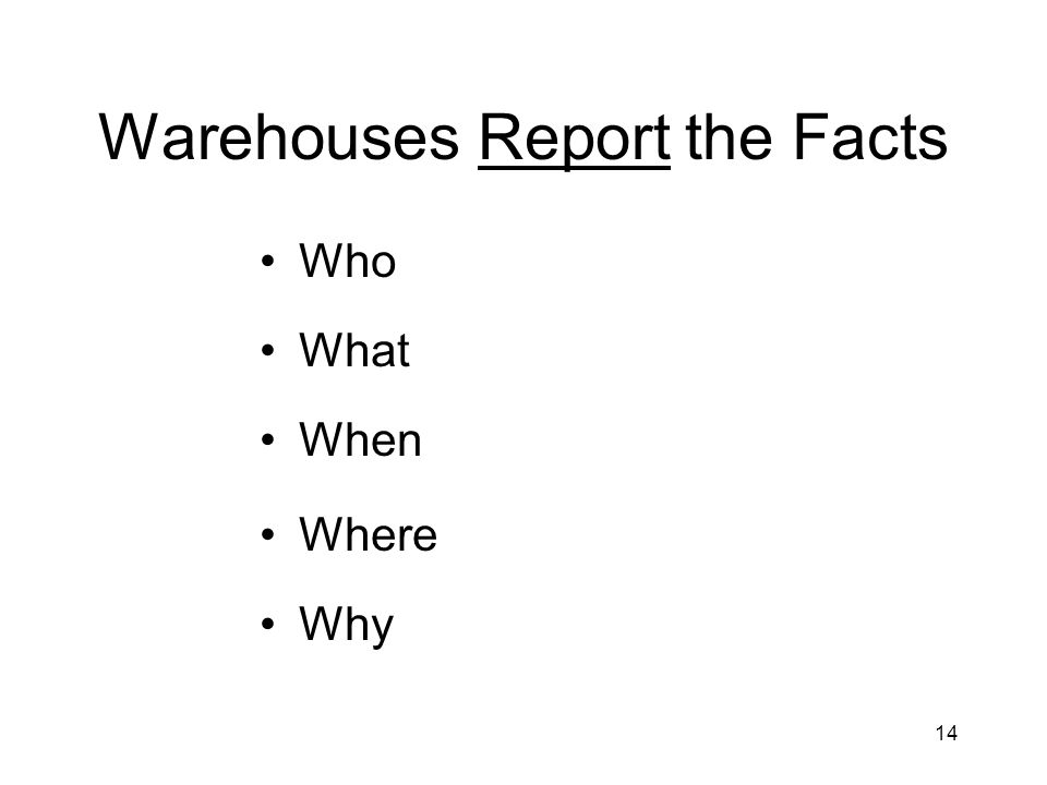 14 Warehouses Report the Facts Who What When Where Why