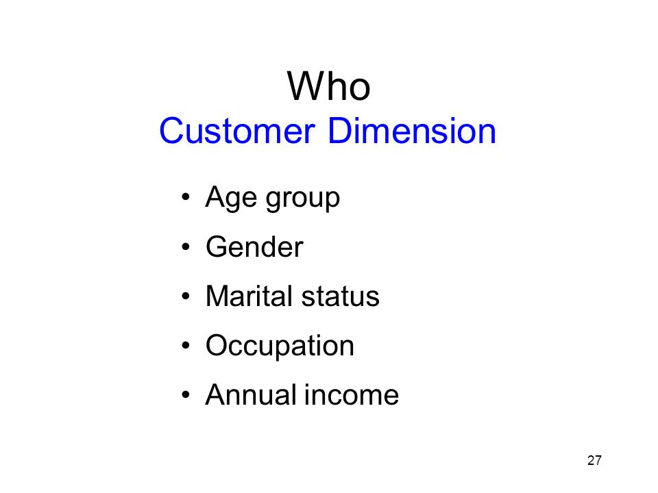 27 Who Age group Gender Marital status Occupation Annual income Customer Dimension