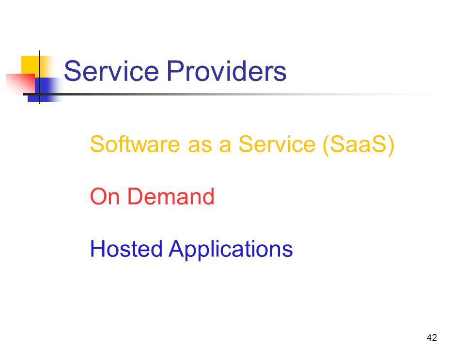 42 Service Providers Software as a Service (SaaS) On Demand Hosted Applications