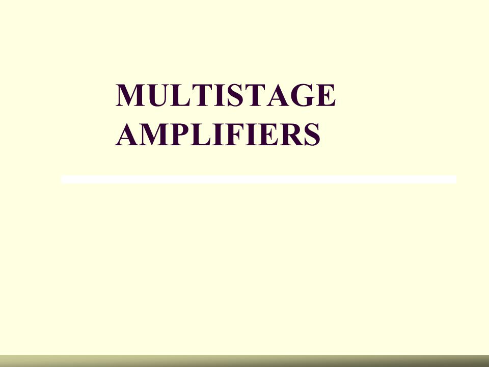 Multistage Amplifiers Two or more amplifiers can be connected to increase the gain of an ac signal.