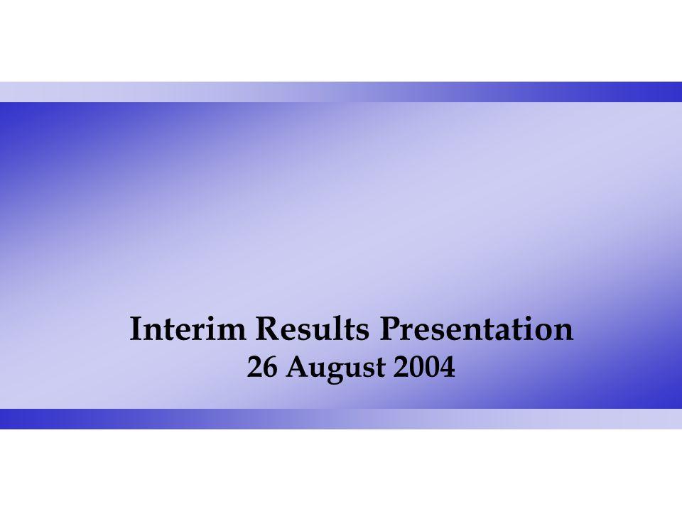 Interim Results Presentation 26 August 2004
