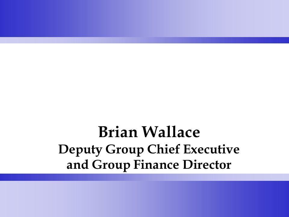 Brian Wallace Deputy Group Chief Executive and Group Finance Director