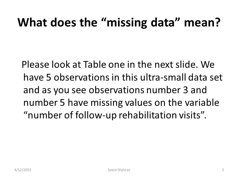"What does the ""missing data"" mean? Please look at Table one in the next slide. We have 5 observations in this ultra-small data set and as you see obse"