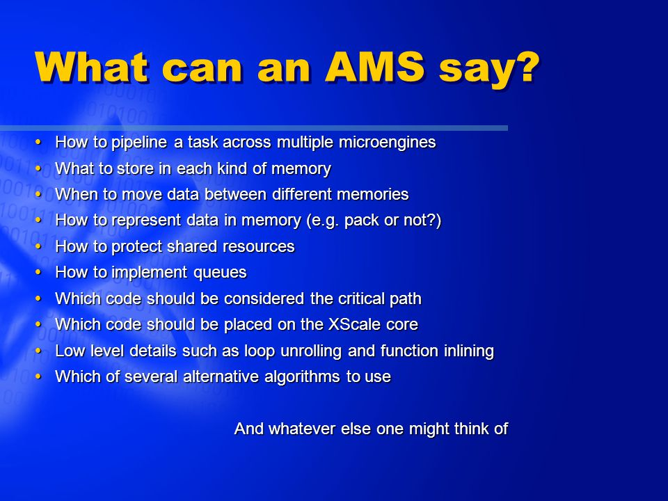 What can an AMS say?  How to pipeline a task across multiple microengines  What to store in each kind of memory  When to move data between differen