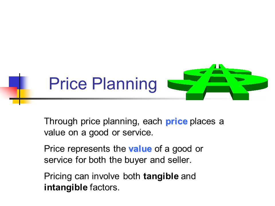 Price Planning price Through price planning, each price places a value on a good or service. value Price represents the value of a good or service for