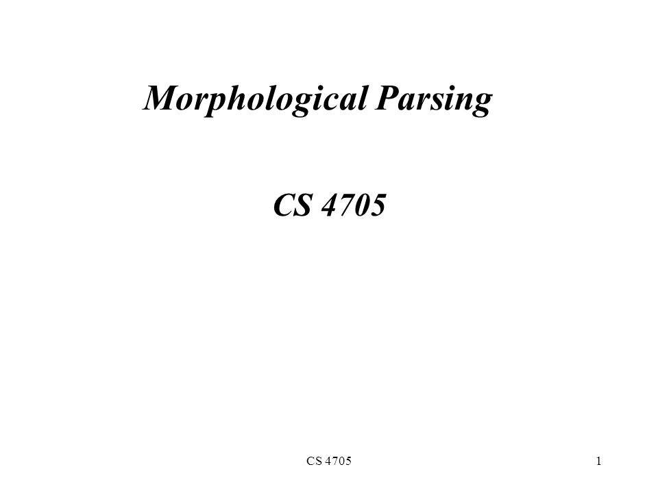 CS 47051 Morphological Parsing CS 4705