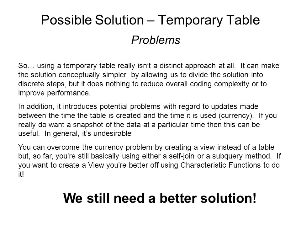 Possible Solution – Temporary Table Problems We still need a better solution.
