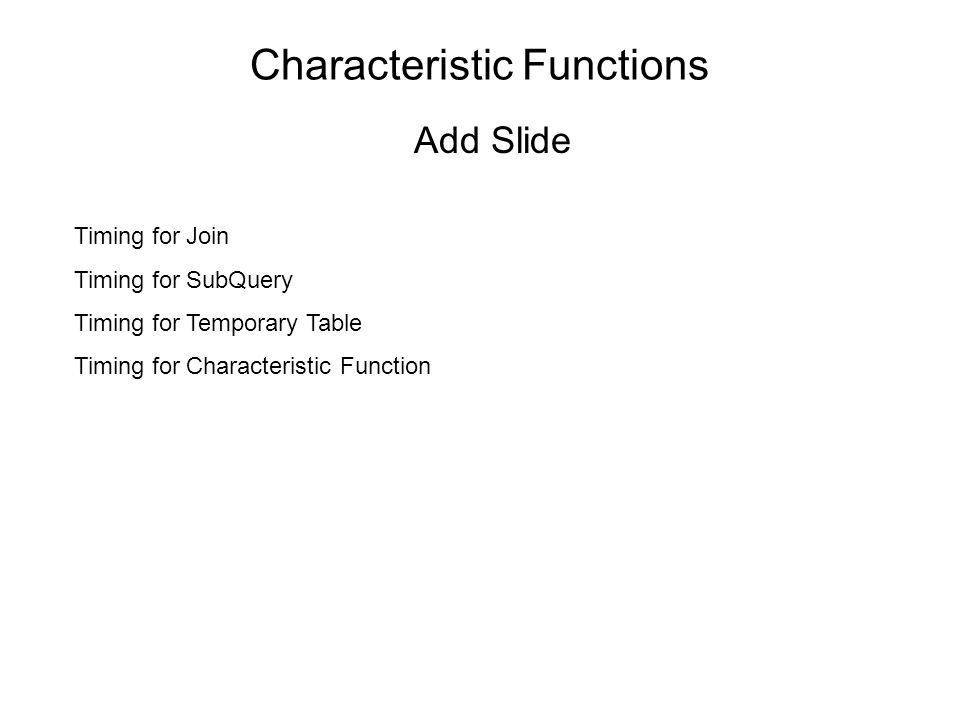 Characteristic Functions Add Slide Timing for Join Timing for SubQuery Timing for Temporary Table Timing for Characteristic Function