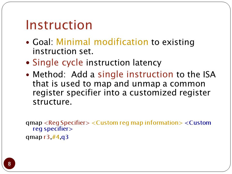 Instruction 8 Goal: Minimal modification to existing instruction set.