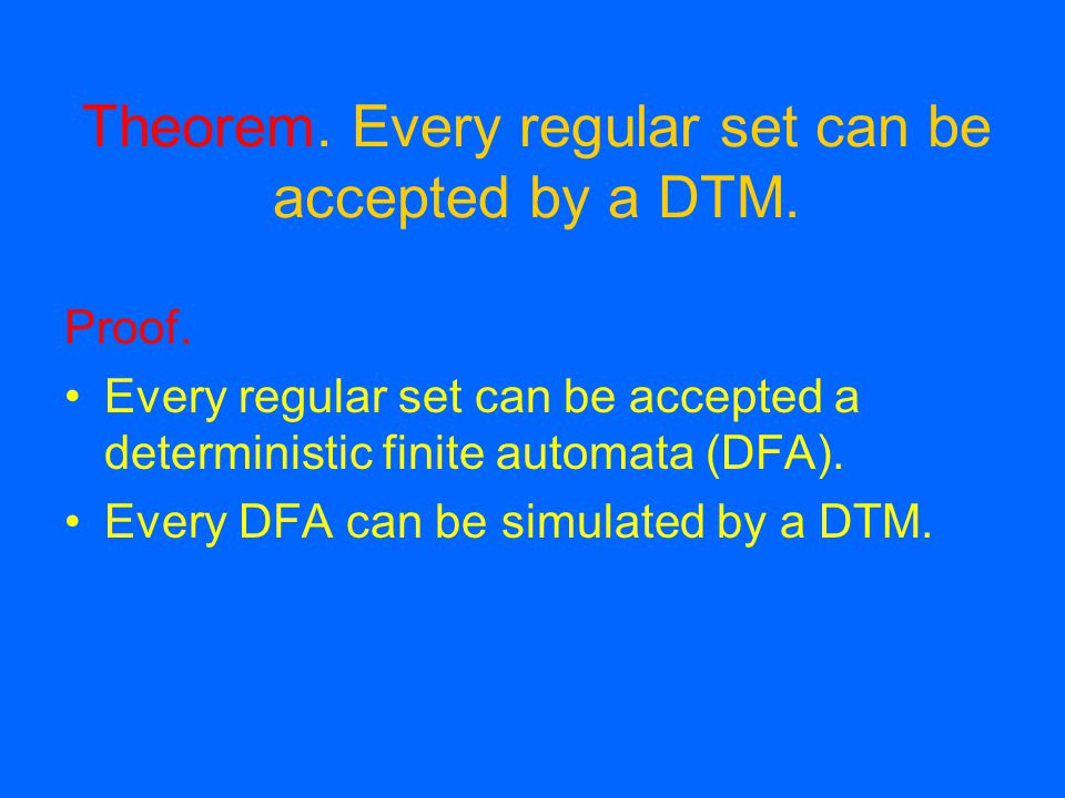 Theorem. Every regular set can be accepted by a DTM.