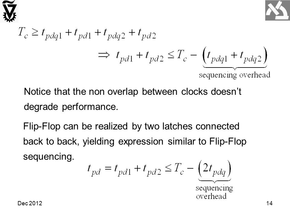 Dec 201214 Notice that the non overlap between clocks doesn't degrade performance. Flip-Flop can be realized by two latches connected back to back, yi
