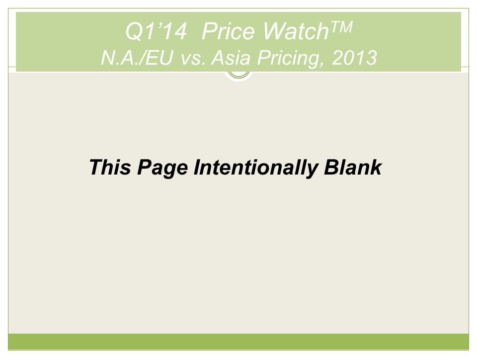 Q1'14 Price Watch TM N.A./EU vs. Asia Pricing, 2013 This Page Intentionally Blank