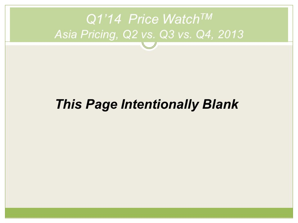Q1'14 Price Watch TM Asia Pricing, Q2 vs. Q3 vs. Q4, 2013 This Page Intentionally Blank