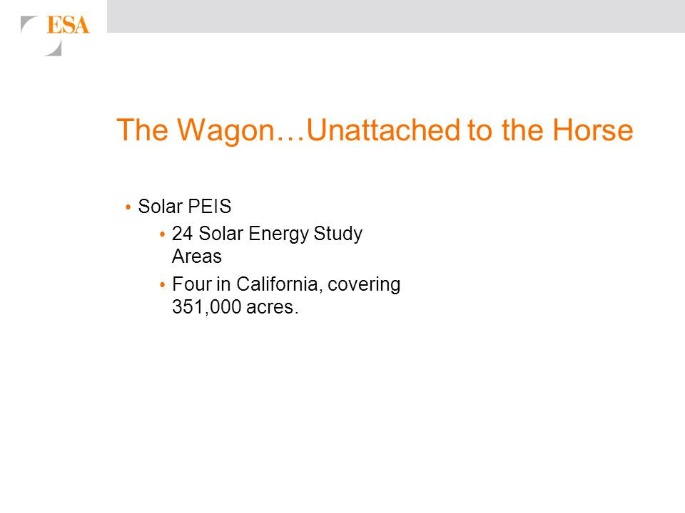 The Wagon…Unattached to the Horse Solar PEIS 24 Solar Energy Study Areas Four in California, covering 351,000 acres.