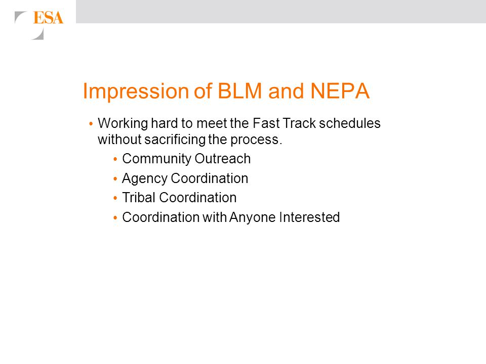 Impression of BLM and NEPA Working hard to meet the Fast Track schedules without sacrificing the process. Community Outreach Agency Coordination Triba