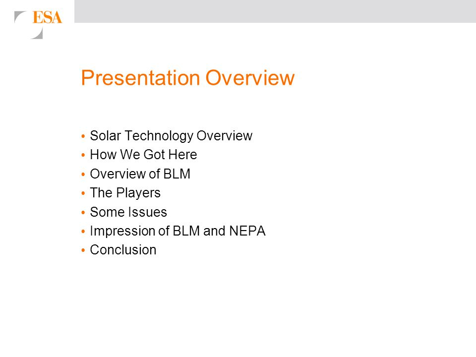 Presentation Overview Solar Technology Overview How We Got Here Overview of BLM The Players Some Issues Impression of BLM and NEPA Conclusion