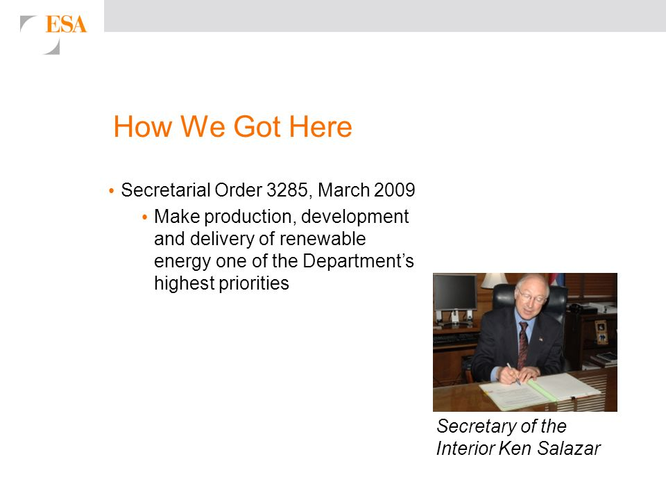 How We Got Here Secretarial Order 3285, March 2009 Make production, development and delivery of renewable energy one of the Department's highest prior