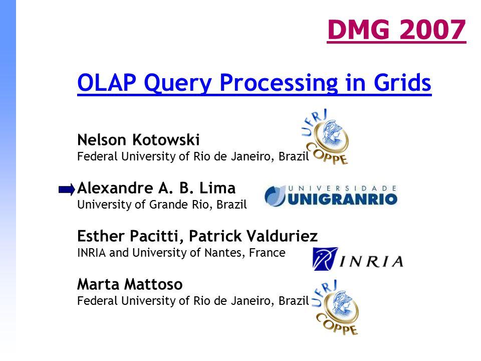 OLAP Query Processing in Grids Nelson Kotowski Federal University of Rio de Janeiro, Brazil Alexandre A. B. Lima University of Grande Rio, Brazil Esth