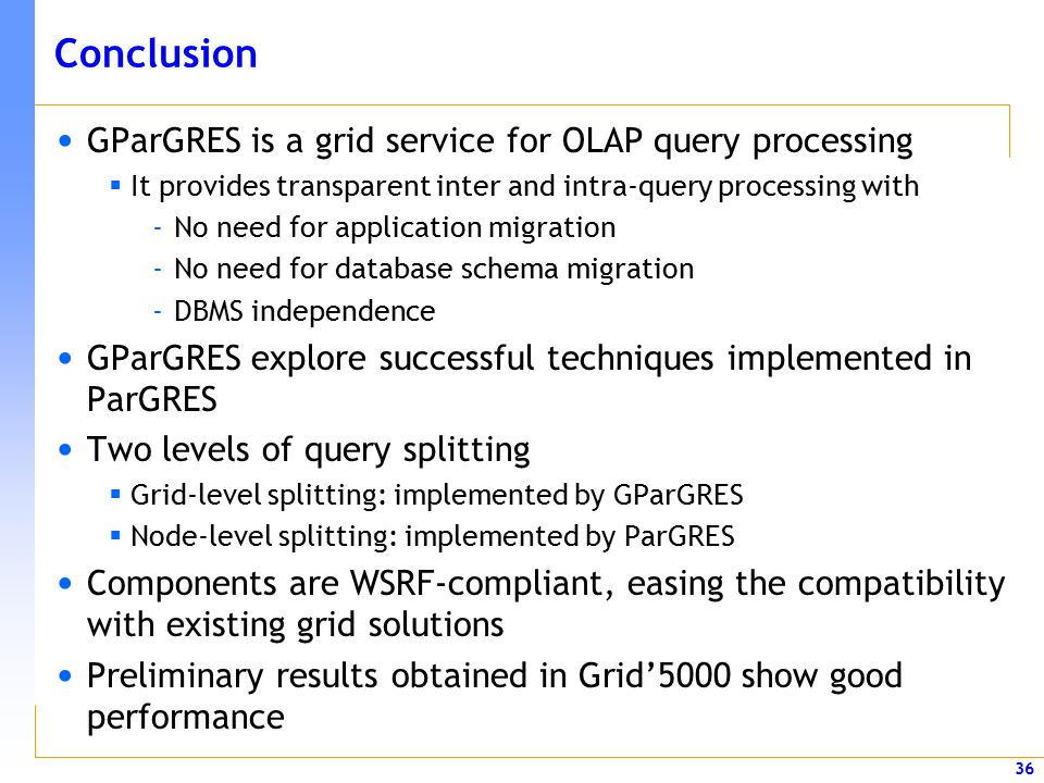 36 Conclusion GParGRES is a grid service for OLAP query processing  It provides transparent inter and intra-query processing with -No need for applic
