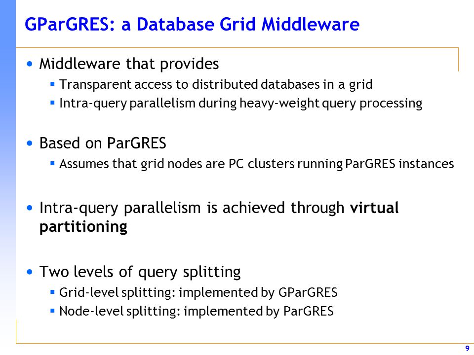 9 GParGRES: a Database Grid Middleware Middleware that provides  Transparent access to distributed databases in a grid  Intra-query parallelism duri