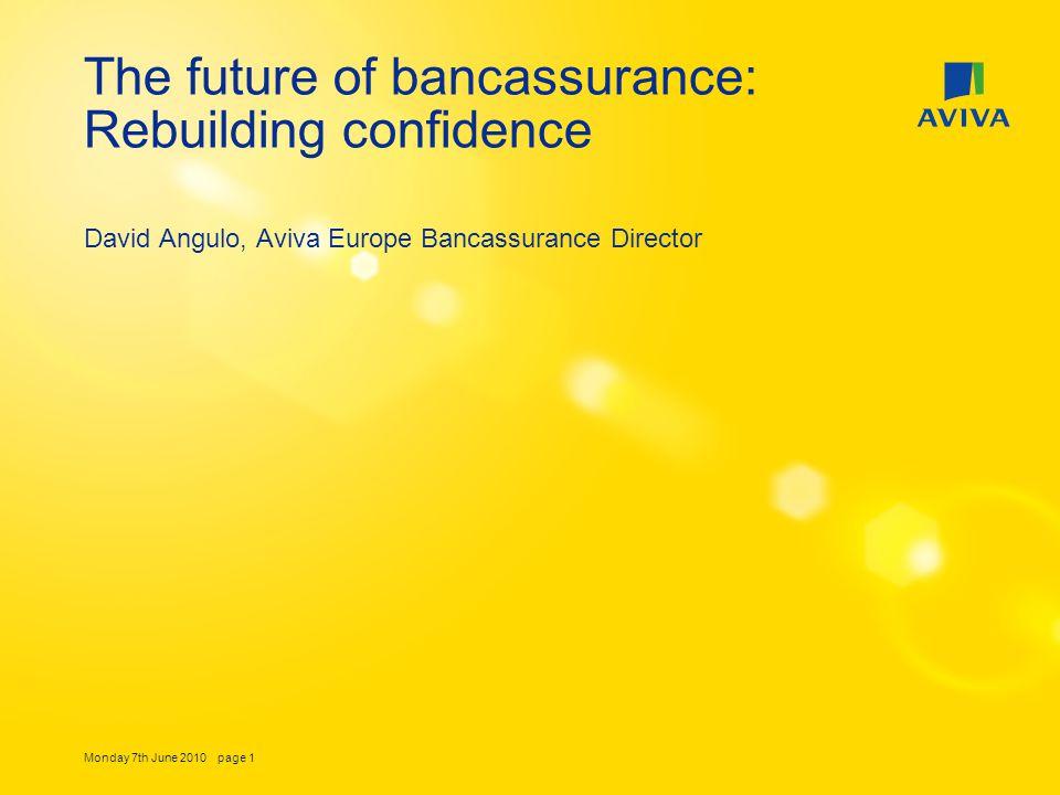 Monday 7th June 2010 page 1 The future of bancassurance: Rebuilding confidence David Angulo, Aviva Europe Bancassurance Director