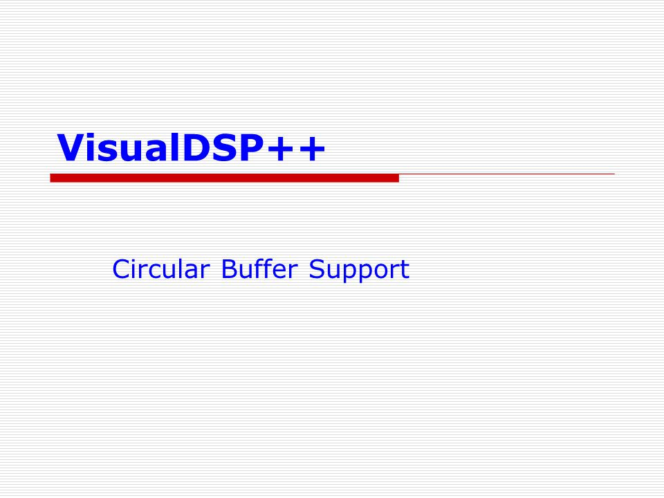 VisualDSP++ Circular Buffer Support