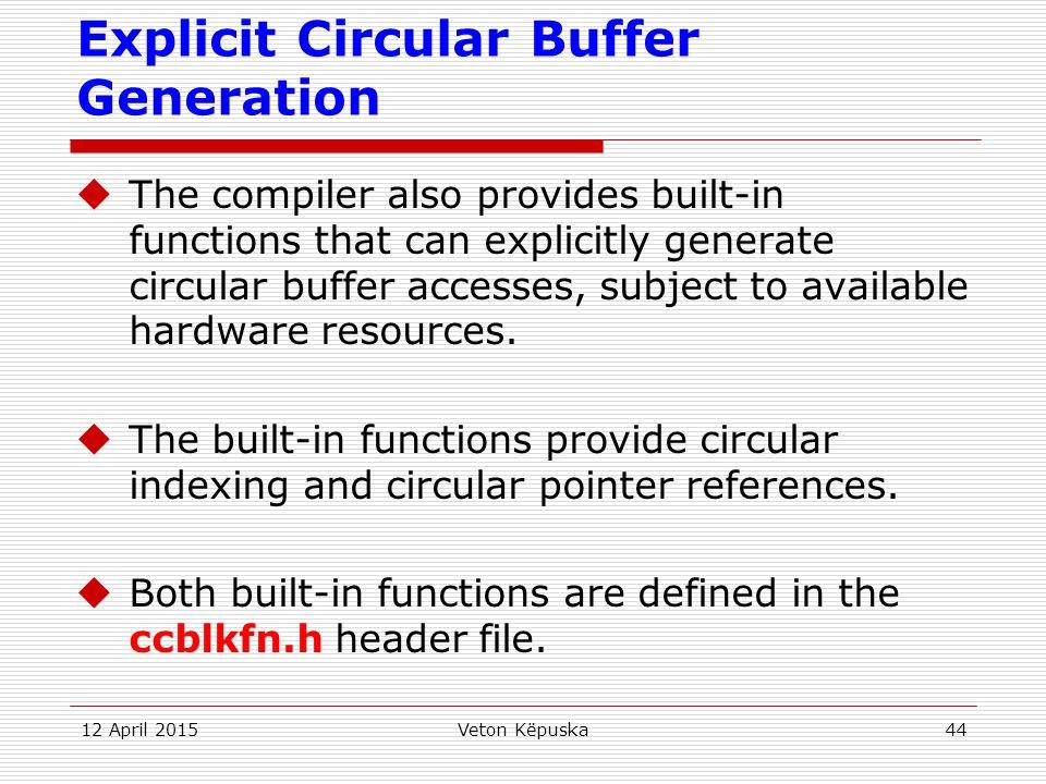 12 April 2015Veton Këpuska44 Explicit Circular Buffer Generation  The compiler also provides built-in functions that can explicitly generate circular