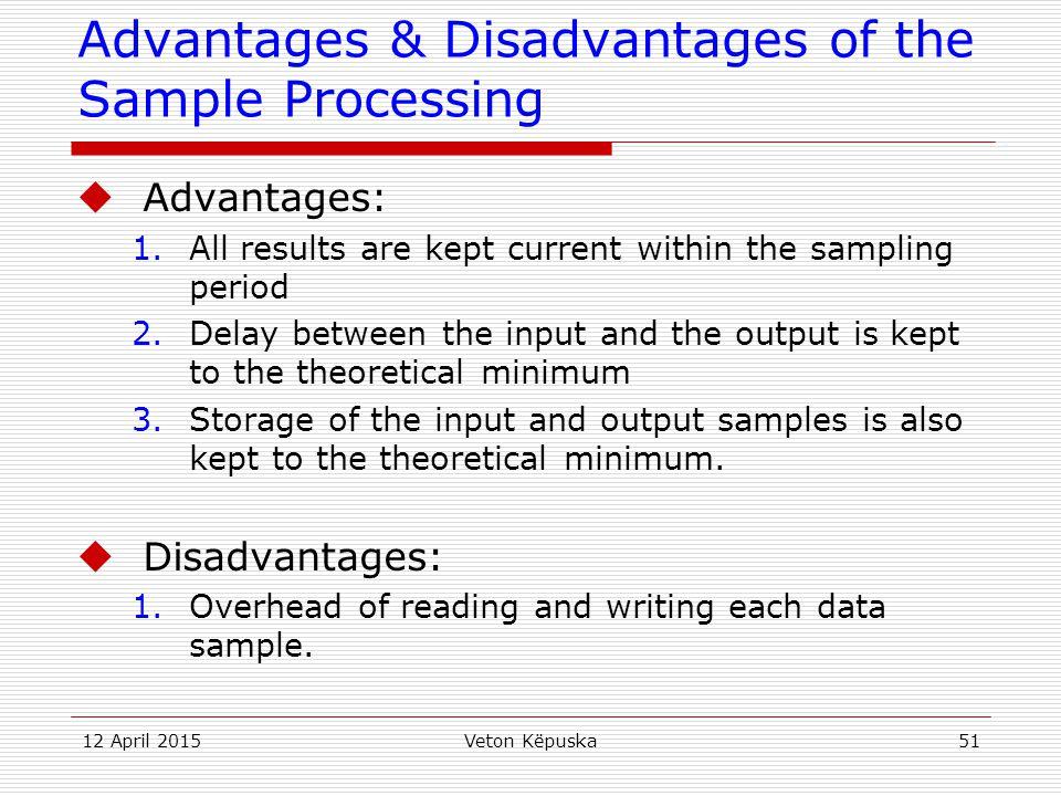 12 April 2015Veton Këpuska51 Advantages & Disadvantages of the Sample Processing  Advantages: 1.All results are kept current within the sampling peri