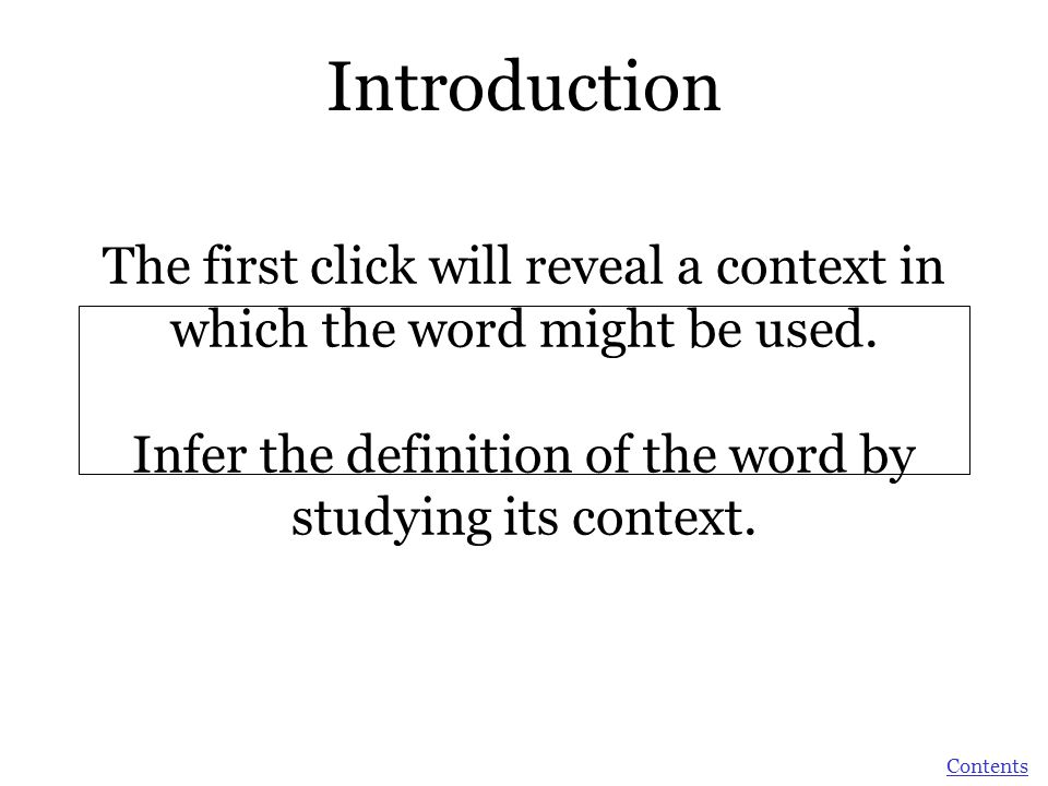 The first click will reveal a context in which the word might be used. Infer the definition of the word by studying its context. Introduction Contents