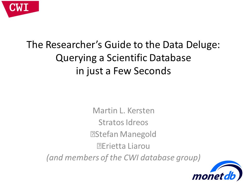 The Researcher's Guide to the Data Deluge: Querying a Scientific Database in just a Few Seconds Martin L.