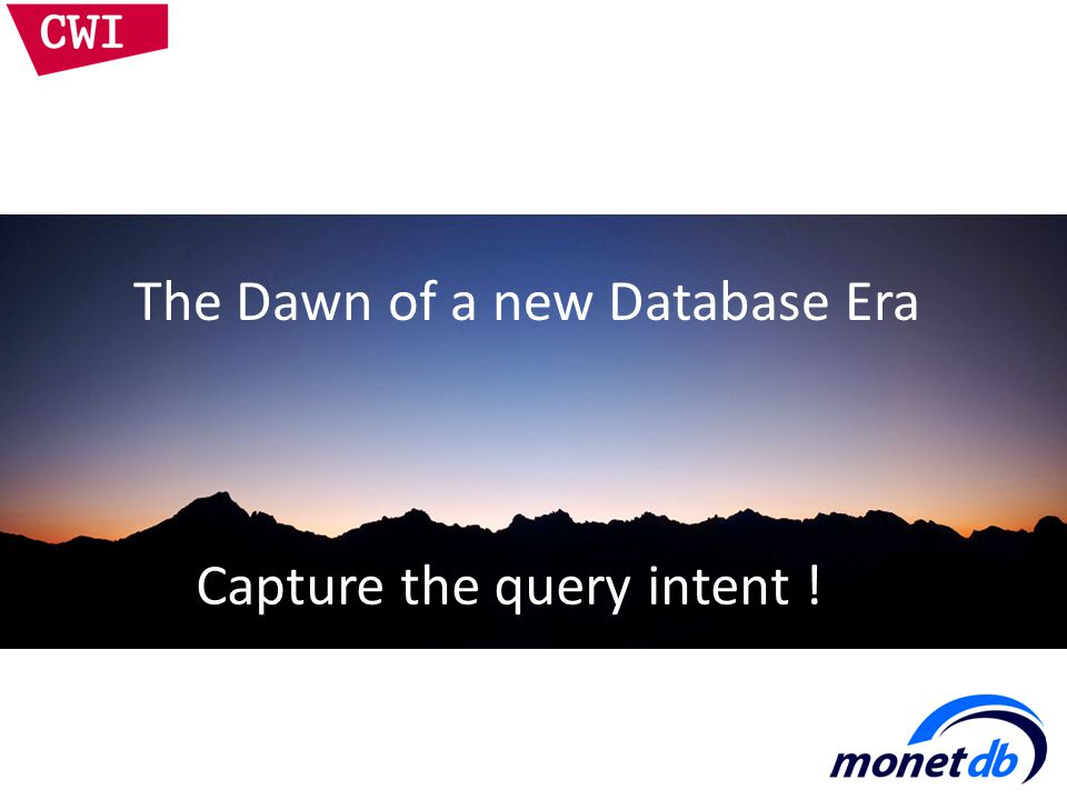 The Dawn of a new Database Era Capture the query intent !